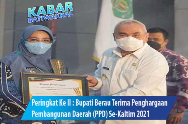 Peringkat Ke II : Bupati Berau Terima Penghargaan Pembangunan Daerah (PPD) Se-Kaltim 2021